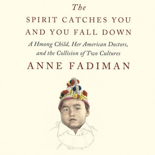 the hmong woman in the spirit catches you and you fall down The spirit catches you and you fall down a hmong child, her american doctors, and the collision of two cultures by anne fadiman 339 pp new york.